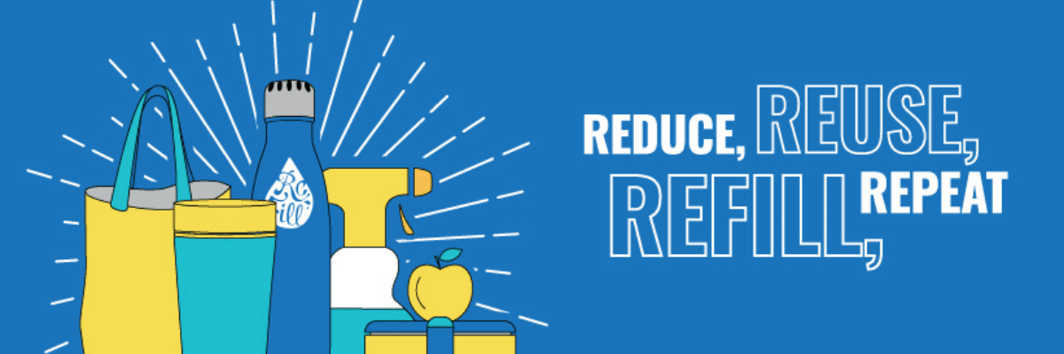 reduce, reuse, refill and repeat